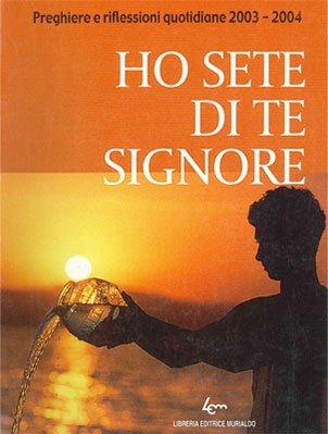 Ho sete di te, Signore (2003-2004)