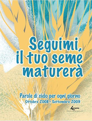 Seguimi, il tuo seme maturerà (2008-2009)